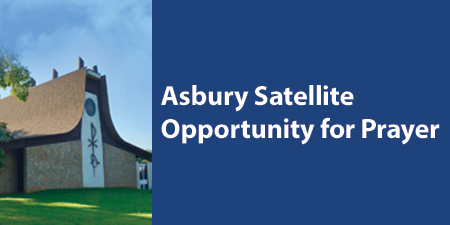 Asbury Satellite Opportunity for Prayer